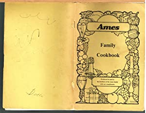 AMES FAMILY COOKBOOK; Produced for and By the Member of the Ames Family with Our Compliments.