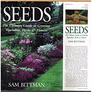 SEEDS; the Ultimated Gude to Growing Vegetables, Herbs & Flowers