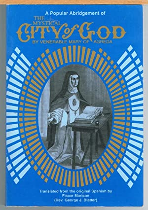 MYSTICAL CITY OF GOD; a Popular Abrdgement of The Divine History and Life of the Virgin Mother of...