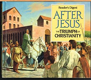 READER'S DIGEST AFTER JESUS THE TRIUMPH OF CHRISTIANITY.