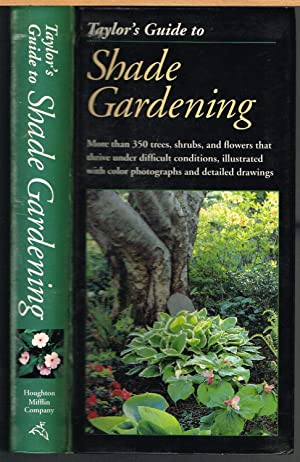 TAYLOR'S GUIDE TO SHADE GARDENING; More Than 350 Trees, Shrubs, and Flowers That Thrive Under Dif...