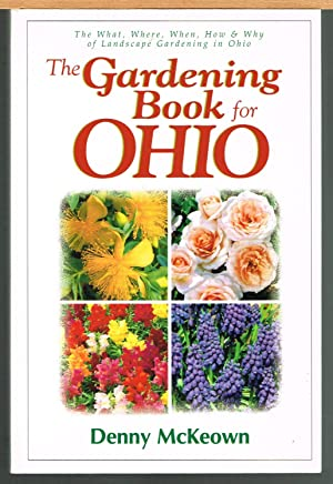 GARDENING BOOK FOR OHIO; the What, Where, When, How & Why of Landscape Gardening in Ohio.