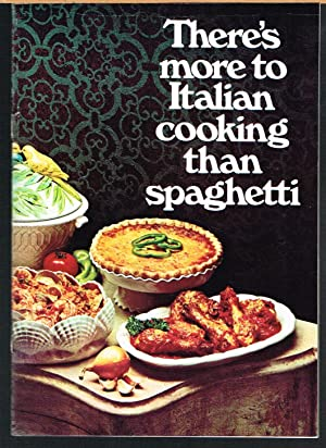 THERE'S MORE TO ITALIAN COOKING THAN SPAGHETTI