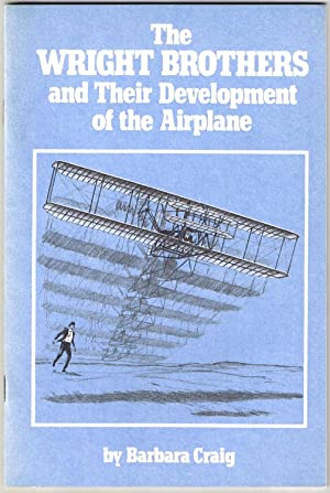 Wright Brothers and Their Devlopment of the Airplane: Craig, Barbara