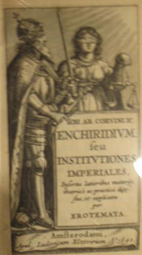 Enchiridium, seu institutiones imperiales, insertis latioribus materijs,: CORVINIUS (Johannes Arnold)