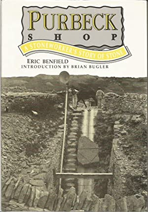 PURBECK SHOP: A Stoneworker's Story of Stone: BENFIELD, Eric