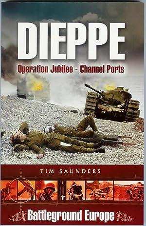 DIEPPE: Operation Jubilee - Channel Ports (Battleground Europe): SAUNDERS, Tim