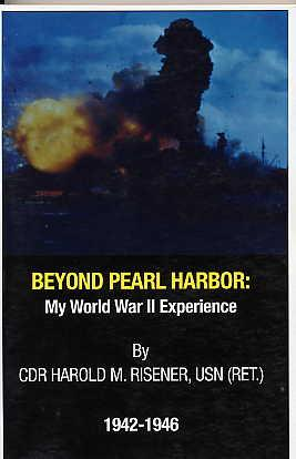 Beyond Pearl Harbor: My World War II Experience, 1942 - 1946.: Risener, Cdr Harold M, Usn (Ret) .