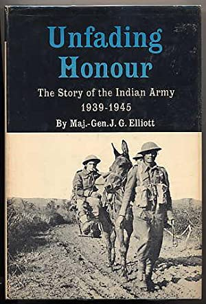Unfading Honour. the Story of the Indian: Elliott, Maj Gen.