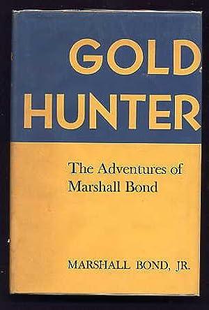 Gold Hunter, the Adventures of Marshall Bond.: Bond, Marshall, Jr.