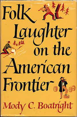 Folk Laughter on the American Frontier.: Boatright, Mody C.
