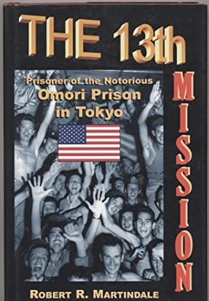The 13th Mission. the Saga of a POW AT Camp Omori, Tokyo.: Martindale, Robert R.