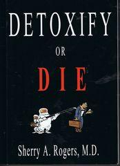 Detoxify or Die: Rogers, Sherry A