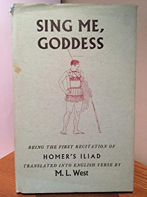 Iliad: Sing Me, Goddess: being the First: Homer