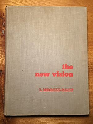 The New Vision: Fundamentals of design painting sculpture architecture