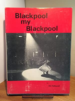Blackpool, My Blackpool: One man's chronicle of the Blackpool Dance Festival over the years 1931-...
