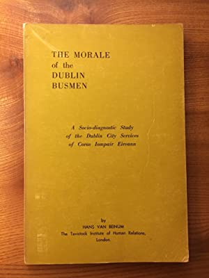 The Morale of the Dublin Busmen A socio-diagnostic Study of the Dublin City Services of Coras Iom...