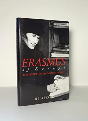 Erasmus of Europe The Making of a Humanist, 1467-1500