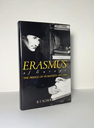 Erasmus of Europe The Prince of Humanists, 1501-1536