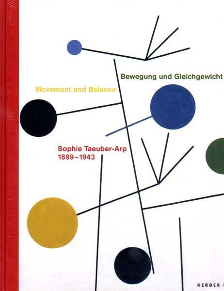 Sophie Taeuber-Arp. Bewegung und Gleichgewicht. Movement and Balance.: Taeuber-Arp, Sophie - Astrid...