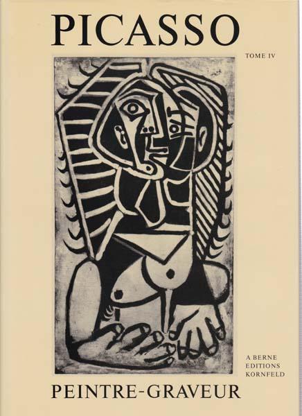 Picasso Peintre-Graveur Tome IV. Catalogue Raisonne de L'Oeuvre Grave et des Monotypes 1946 - ...