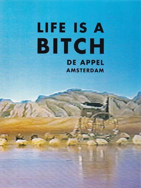 Life is a bitch. Nobuyushi Araki. Richard Billingham Tracey Emin. Elke Krystufek. Tracey Moffatt. Ronald Ophuis. - Bos, Saskia [Herausgeber/Editor]