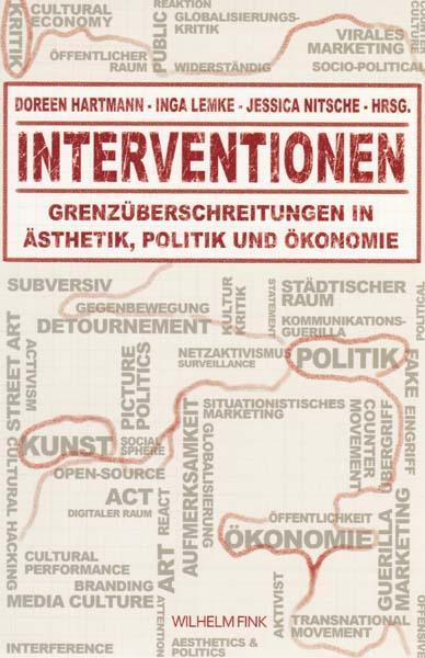 Interventionen. Grenzüberschreitungen in Ästhetik, Politik und Ökonomie. - Hartmann, Doreen - Inga Lemke/ Jessica Nitsche [Herausgeber/ Editors]