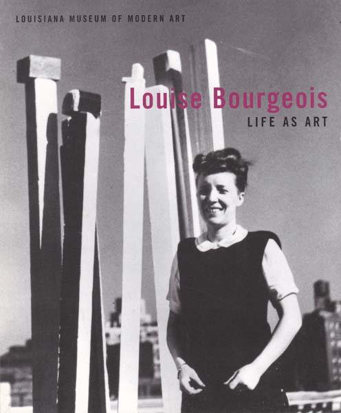 Life as Art. - Bourgeois, Louise - Anders Kold [Herausgeber/ Editor]
