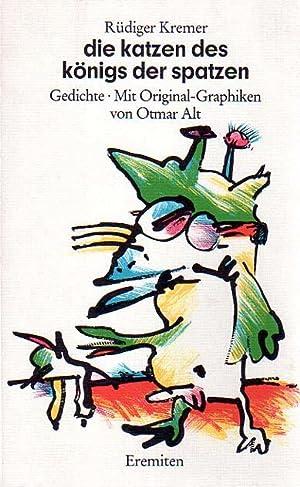 Die Katzen des Königs der Spatzen. Gedichte. Mit Original-Graphiken von Otmar Alt.: Kremer, ...