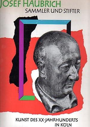 Sammler und Stifter. Kunst des XX. Jahrhunderts in Köln. Herausgegeben von Peter Fuchs.: ...
