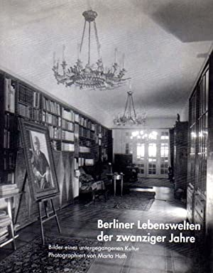 Berliner Lebenswelten der zwanziger Jahre. Bilder einer untergegangenen Kultur - Photographiert von...