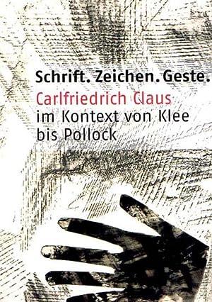 Schrift. Zeichen. Geste. Carlfriedrich Claus im Kontext von Klee bis Pollock. Kunstsammlungen ...