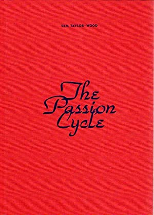 The Passion Cycle.: Taylor-Wood, Sam: