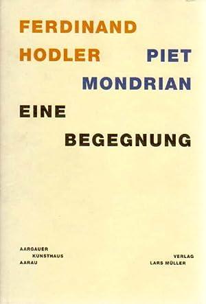 Ferdinand Hodler Piet Mondrian. Eine Begegnung.: Wismer, Beat [Herausgeber]: