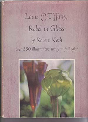 Louis C. Tiffany. Rebel in Glass.: Tiffany, Louis C. - Rober Koch [Herausgeber/ Editor]: