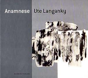 Anamnese. Mit Texten von: Thomas Kling, Ute Langanky, Rüdiger Lorenz.: Langanky, Ute - Rüdiger...