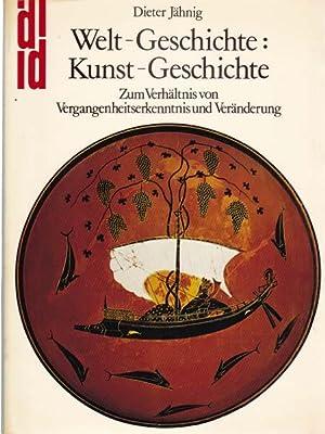 Welt-Geschichte: Kunst-Geschichte. Zum Verhältnis von Vergangenheitserkenntnis und: Jähnig, Dieter: