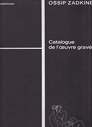 Ossip Zadkine. Le Sculpteur-Graveur de 1919 a 1967. Premiere Partie: Eaux-Fortes. Deuxieme Partie: ...