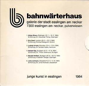 Bahnwärterhaus. Junge Kunst in Esslingen, 1984. 1. Hilmar Braun, Esslingen (20.1. - 19.2.1984)...