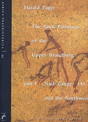 The Rock Paintngs of the Upper Brandberg. Part V tome 1/ tome 2: Naib Gorge (A) and the ...