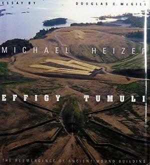 Effigy Tumuli. The Reemergence of Ancient Mound: Heizer, Michael: