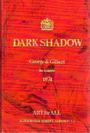 Dark Shadow. [By] Gilbert & George the: Gilbert & George: