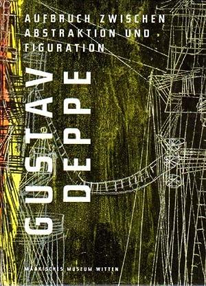 Aufbruch zwischen Abstraktion und Figuration. Mit Texten: Deppe, Gustav -