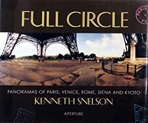 Full Circle. Panoramas of Paris, Venice, Rome,: Snelson, Kenneth: