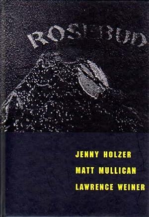 Rosebud. Jenny Holzer / Matt Mullican /