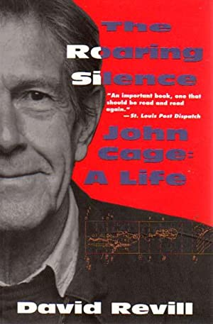 The Roaring Silence. John Cage: A Life.: Cage, John -