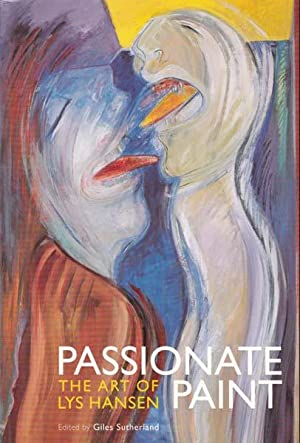 Passionate Paint. The Art of Lys Hansen.: Hansen, Lys -