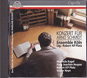Konzert für Arno Schmidt. Ensemble Köln: Ltg.: Schmidt, Arno: