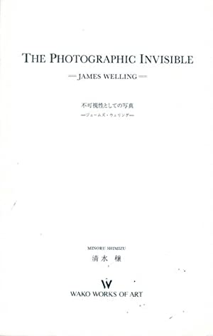 James Welling. The Photographic Invisible.: Welling, James -