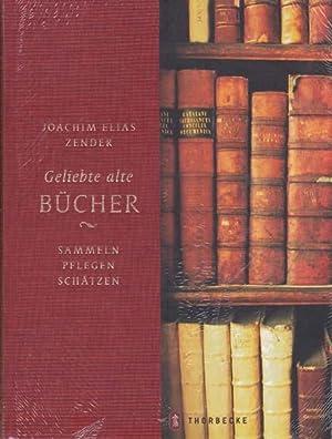 Geliebte alte Bücher. Sammeln pflegen schätzen.: Zender, Joachim Elias: